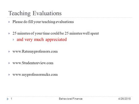 Teaching Evaluations  Please do fill your teaching evaluations  25 minutes of your time could be 25 minutes well spent  and very much appreciated 