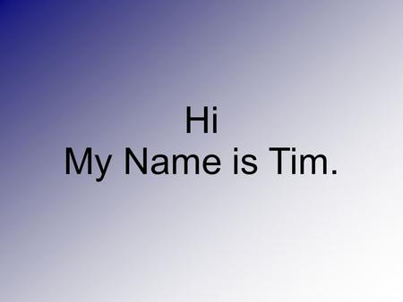 "Hi My Name is Tim.. ""We bring who we are to what we do."" Tim Cusack."