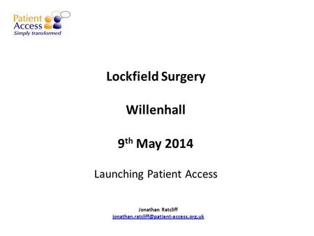 Lockfield Surgery Willenhall 9 th May 2014 Launching Patient Access Jonathan Ratcliff