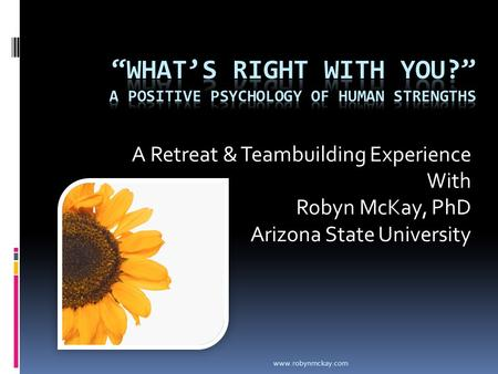 A Retreat & Teambuilding Experience With Robyn McKay, PhD Arizona State University www.robynmckay.com.