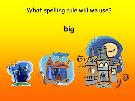 What spelling rule will we use? big. What spelling rule will we use? big biggerbiggest.