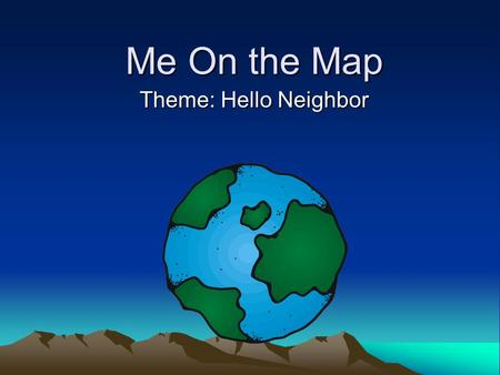 Me On the Map Theme: Hello Neighbor. Word Power came game gate late lake take feet me know also country Earth over special town world.