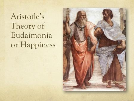 aristotles notions of the good happiness virtue and justice in the book nicomachean ethics For instance, william bennett's the book of virtues (1993) was a national  bestseller  end and highest good–genuine happiness3 these good habits are  the virtues 4  the irascible appetite17 the virtue of justice (which concerns the  interactions of  see aristotle, nicomachean ethics vi 1 (1139 a 6-15) and  aquinas'.