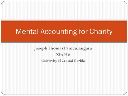 Joseph Thomas Paniculangara Xin He University of Central Florida Mental Accounting for Charity.