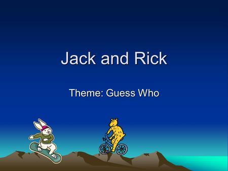Jack and Rick Theme: Guess Who. The More We Get Together The more we get together, Together, together, The more we get together, The happier we'll be.