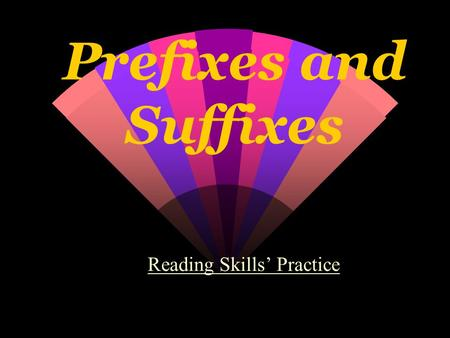 Prefixes and Suffixes Reading Skills' Practice. Using your knowledge of prefixes and suffixes, what does the following word mean? joyful.