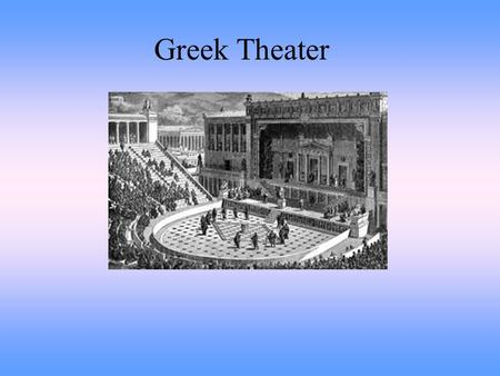 Greek Theater. Ancient Greek Theater Most ancient Greek plays would bore modern day audiences because, there were no special effects. No dramatic, or.