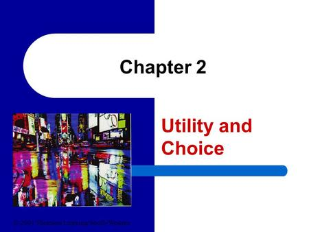 Chapter 2 Utility and Choice © 2004 Thomson Learning/South-Western.