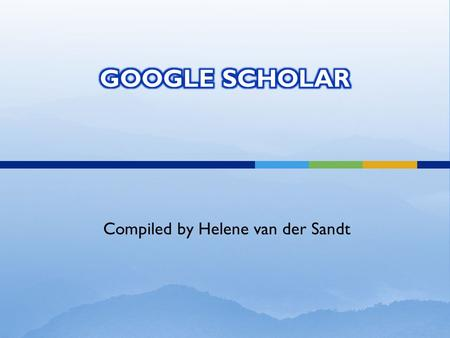 Compiled by Helene van der Sandt. Is a search engine that searches for scholarly literature Can search across many disciplines Searches for articles,
