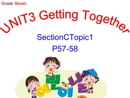 SectionCTopic1 P57-58 Grade Seven.  Sing a song Sing a song  Learn some new words  Read and understand  Work alone  Pair work  Read and learn 