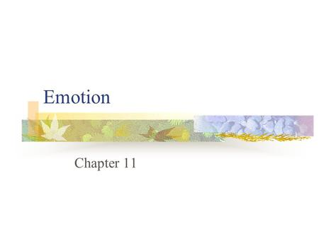 Emotion Chapter 11. Emotion Defining Emotion Elements of Emotion 1: The Body Elements of Emotion 2: The Mind Elements of Emotion 3: The Culture Putting.