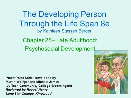 The Developing Person Through the Life Span 8e by Kathleen Stassen Berger Chapter 25– Late Adulthood: Psychosocial Development PowerPoint Slides developed.
