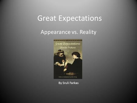 great expectations appearance vs reality In great expectations, mr jaggers advises pip, take nothing on appearances certainly, the pip-estella relationship is an example of the appearances vs reality theme that prevails thoughout charles dickens's classic novel.