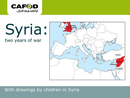 Www.cafod.org.uk Syria: two years of war With drawings by children in Syria.