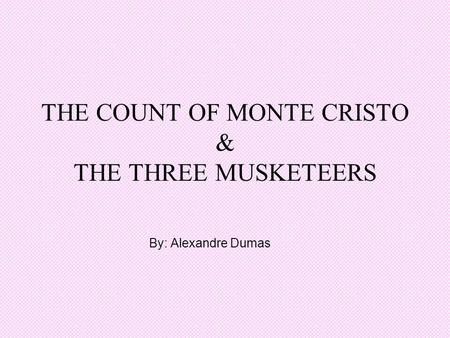 THE COUNT OF MONTE CRISTO & THE THREE MUSKETEERS By: Alexandre Dumas.