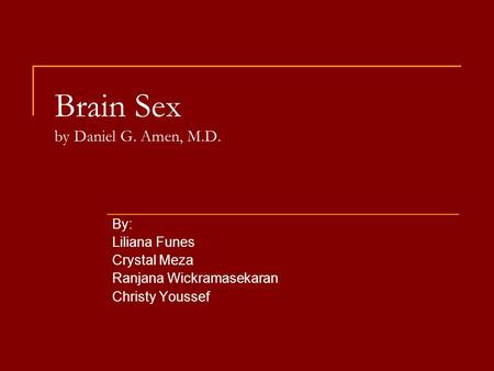 Brain Sex by Daniel G. Amen, M.D. By: Liliana Funes Crystal Meza Ranjana Wickramasekaran Christy Youssef.