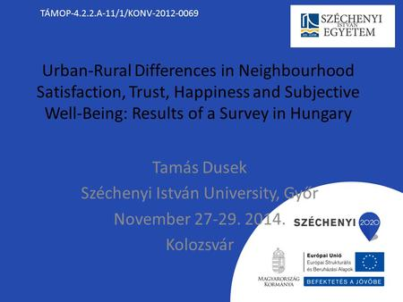 Urban-Rural Differences in Neighbourhood Satisfaction, Trust, Happiness and Subjective Well-Being: Results of a Survey in Hungary Tamás Dusek Széchenyi.