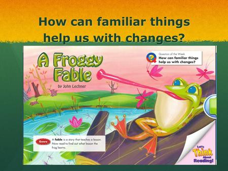 A Froggy Fable Small Group Timer. How can familiar things help us with changes? Click to listen to story.