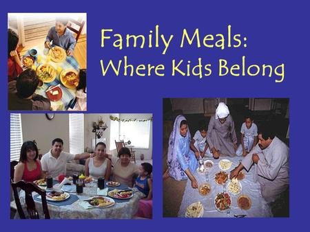Family Meals: Where Kids Belong. Is there time for meals?