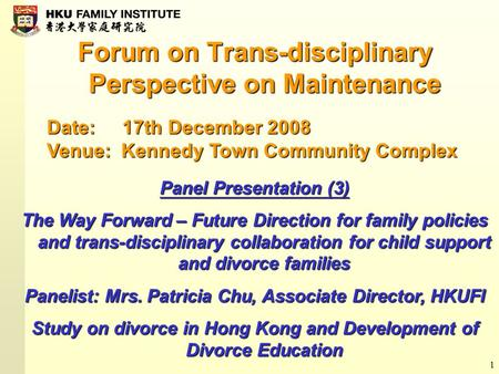 1 Forum on Trans-disciplinary Perspective on Maintenance Date: 17th December 2008 Venue: Kennedy Town Community Complex Panel Presentation (3) The Way.