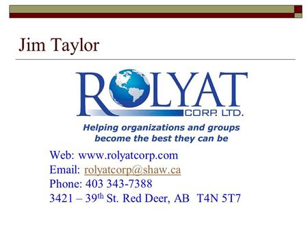 Jim Taylor Web:    Phone: 403 343-7388 3421 – 39 th St. Red Deer, AB T4N 5T7.