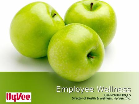 Employee Wellness Julie McMillin RD,LD Director of Health & Wellness, Hy-Vee, Inc.