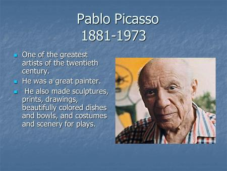 Pablo Picasso 1881-1973 Pablo Picasso 1881-1973 One of the greatest artists of the twentieth century. One of the greatest artists of the twentieth century.