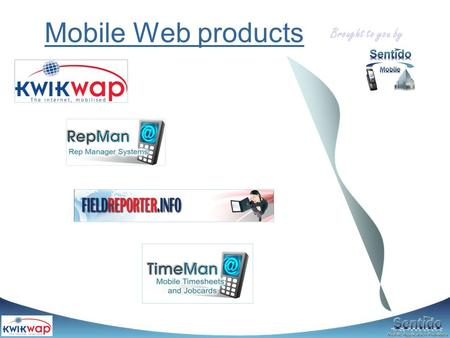Mobile Web products Brought to you by. Background Sentido started in 2004 as a web software development company (surveys) Soon started venturing into.