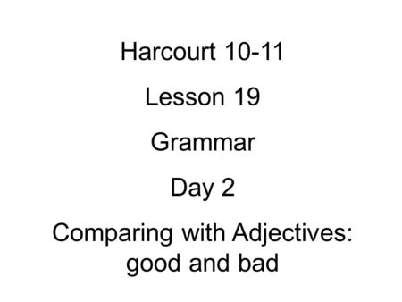 Comparing with Adjectives: good and bad