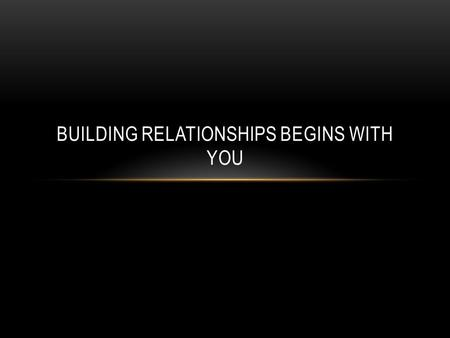 BUILDING RELATIONSHIPS BEGINS WITH YOU. OPENING ACTIVITY My name is Joe/Jo Property of The TAJL Group LLCCopyright 2014.