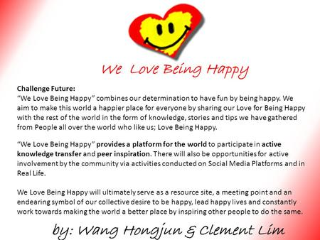 """We Love Being Happy"" provides a platform for the world to participate in active knowledge transfer and peer inspiration. There will also be opportunities."