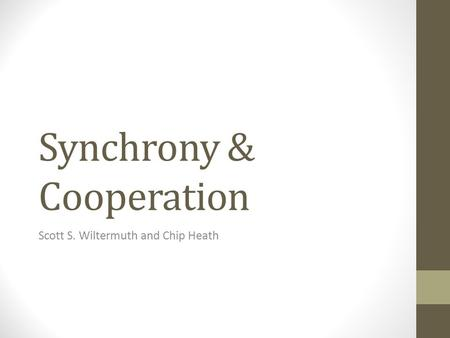 Synchrony & Cooperation Scott S. Wiltermuth and Chip Heath.