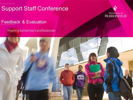 "Support Staff Conference Feedback & Evaluation. Comments ""Fabulously organised, brilliant workshops. Great registration and staff. Can't wait for the."