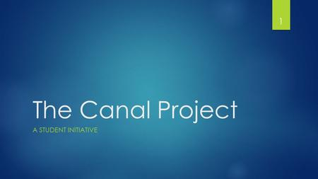 The Canal Project A STUDENT INITIATIVE 1. The Objective  To have a happier community of people living on the banks of the canal  To have a more hygienic.