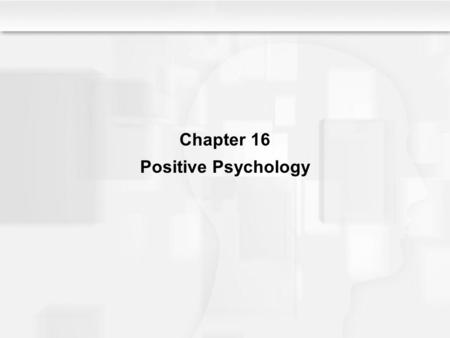 Chapter 16 Positive Psychology.