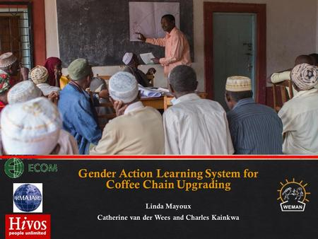 February 2014 Gender Action Learning System Overview: Linda Mayoux, Catherine van der Wees and Charles Kainkwa 2.