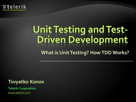What is Unit Testing? How TDD Works? Tsvyatko Konov Telerik Corporation www.telerik.com.