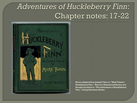 Adventures of Huckleberry Finn: Chapter notes: 17-22
