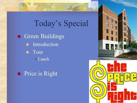 Today's Special Green Buildings Introduction Tour Lunch Price is Right.