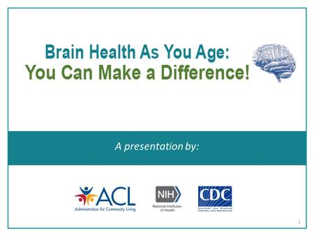 A presentation by: 1.  Aging well depends on your: Genes Environment Lifestyle  Healthy lifestyle choices may help you maintain a healthy body and brain.