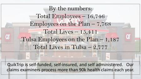 By the numbers: Total Employees – 16,746 Employees on the Plan – 7,768 Total Lives – 15,411 Tulsa Employees on the Plan – 1,187 Total Lives in Tulsa –