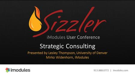 913.888.0772 | imodules.com Strategic Consulting Presented by Lesley Thompson, University of Denver Mirko Widenhorn, iModules.
