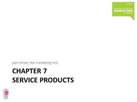 CHAPTER 7 SERVICE PRODUCTS part three: the marketing mix.
