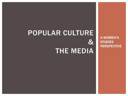 POPULAR CULTURE & THE MEDIA A WOMEN'S STUDIES PERSPECTIVE.