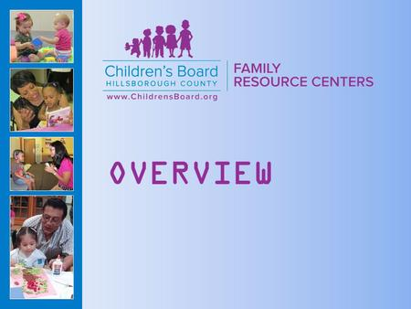 OVERVIEW. Children's Board Family Resource Centers (CBFRC) are designed to help families and communities become happier, healthier and stronger. CBFRCs.