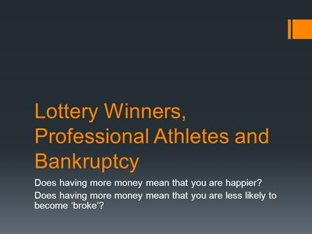 Lottery Winners, Professional Athletes and Bankruptcy Does having more money mean that you are happier? Does having more money mean that you are less likely.