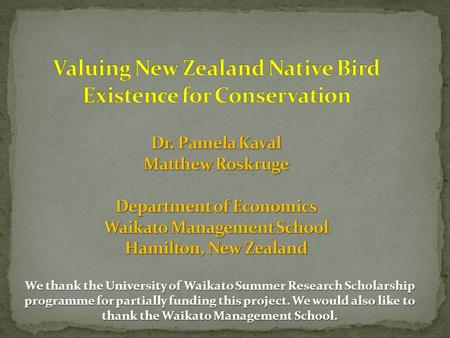 We thank the University of Waikato Summer Research Scholarship programme for partially funding this project. We would also like to thank the Waikato Management.