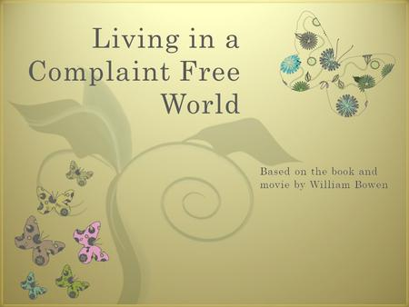7 Living in a Complaint Free World. What will we look at today?