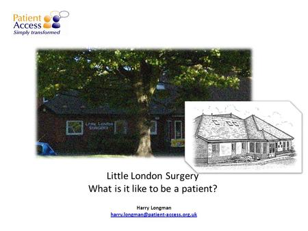 Little London Surgery What is it like to be a patient? Harry Longman
