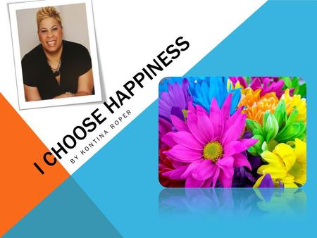 I Choose happiness By Kontina roper.